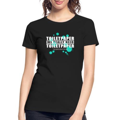 We really need toilet paper - Women's Premium Organic T-Shirt