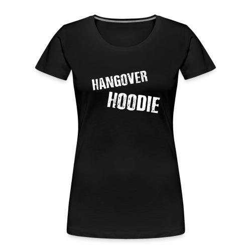 Hangover Hoodie - Women's Premium Organic T-Shirt