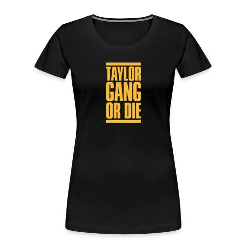 Taylor Gang or Die. - Women's Premium Organic T-Shirt