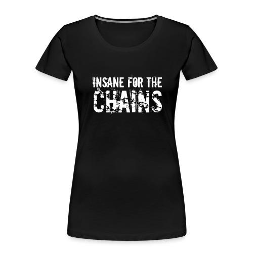Insane for the Chains White Print - Women's Premium Organic T-Shirt