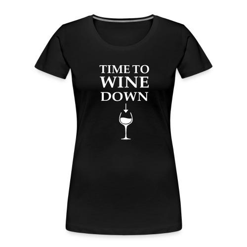 Time to Wine Down - Women's Premium Organic T-Shirt