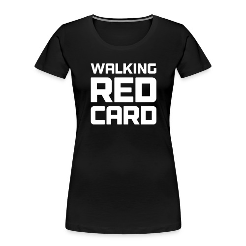 Walking Red Card - Women's Premium Organic T-Shirt