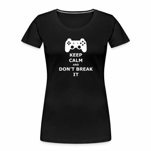 Keep Calm and don't break your game controller - Women's Premium Organic T-Shirt