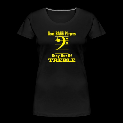 bass players stay out of treble - Women's Premium Organic T-Shirt