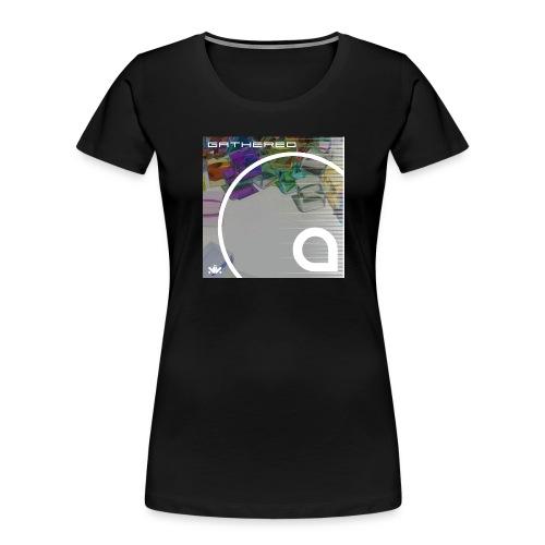 Gathered - Women's Premium Organic T-Shirt