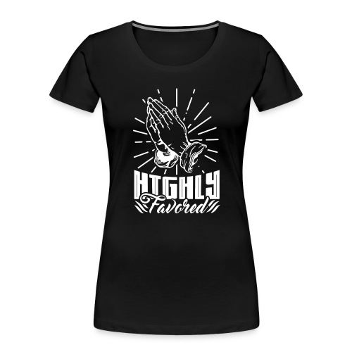 Highly Favored - Alt. Design (White Letters) - Women's Premium Organic T-Shirt