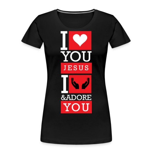 I Love You Jesus - Women's Premium Organic T-Shirt