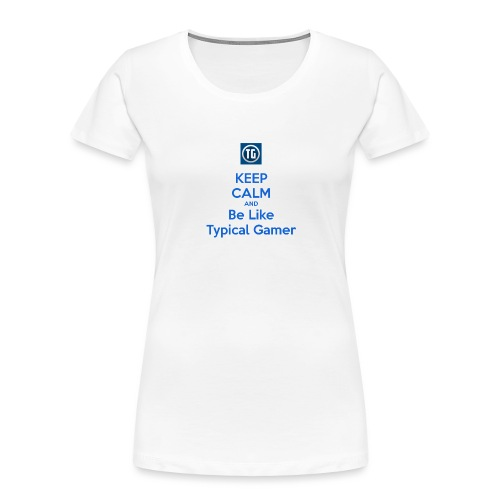 keep calm and be like typical gamer - Women's Premium Organic T-Shirt