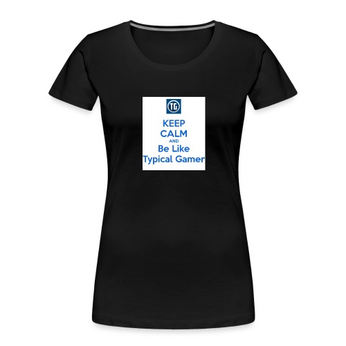 keep calm and be like typical gamer - Women's Premium Organic T-Shirt