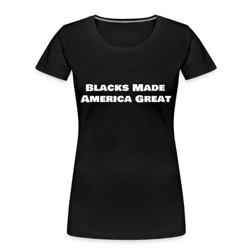 blacks_made_america2 - Women's Premium Organic T-Shirt
