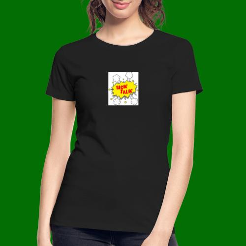 Sick Talk - Women's Premium Organic T-Shirt