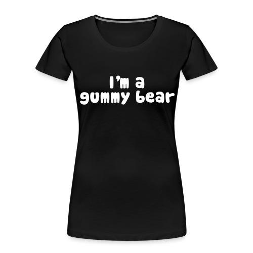 I'm A Gummy Bear Lyrics - Women's Premium Organic T-Shirt