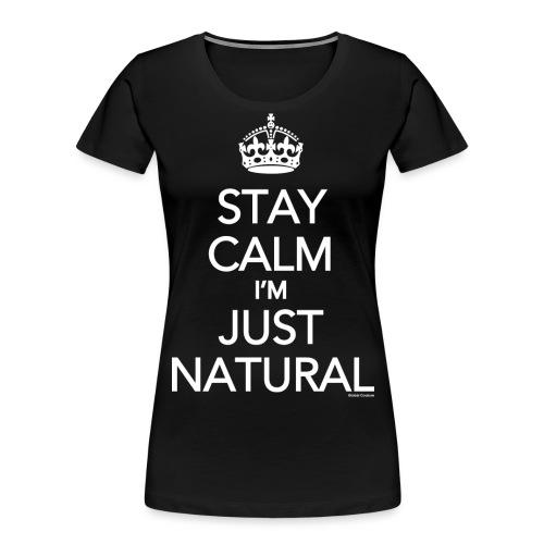 Stay Calm Im Just Natural_GlobalCouture Women's T- - Women's Premium Organic T-Shirt