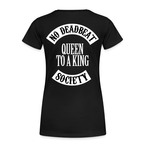 Queen To A King T-shirt - Women's Premium Organic T-Shirt