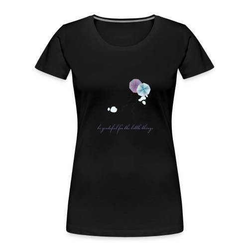 Be grateful for the little things - Women's Premium Organic T-Shirt