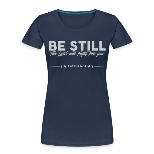 Be Still, the Lord will fight for you - Women's Premium Organic T-Shirt