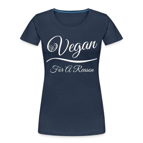 Vegan For A Reason - Women's Premium Organic T-Shirt