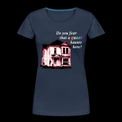 Do You Fear that a Queer Haunts Here - Women's Premium Organic T-Shirt