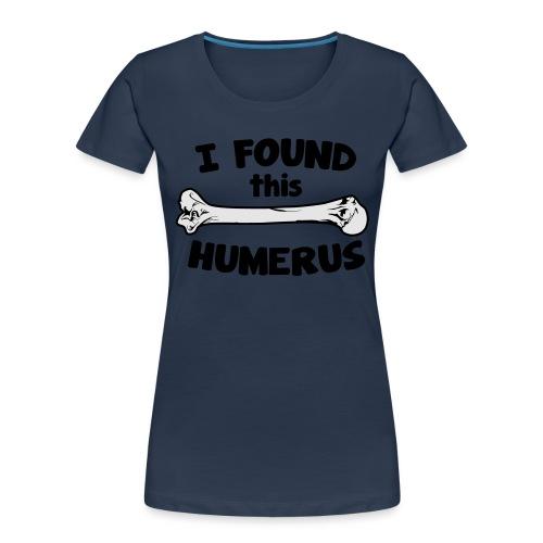 I Found This Humerus - Women's Premium Organic T-Shirt