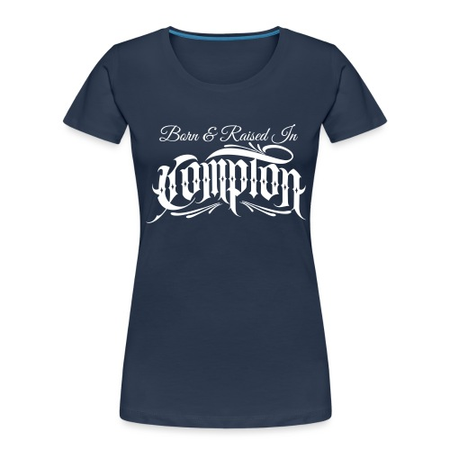 born and raised in Compton - Women's Premium Organic T-Shirt