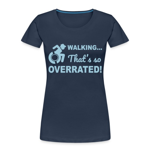 Walking that's so overrated for wheelchair users - Women's Premium Organic T-Shirt