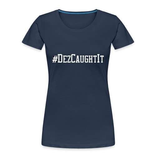Dez Caught It - Women's Premium Organic T-Shirt