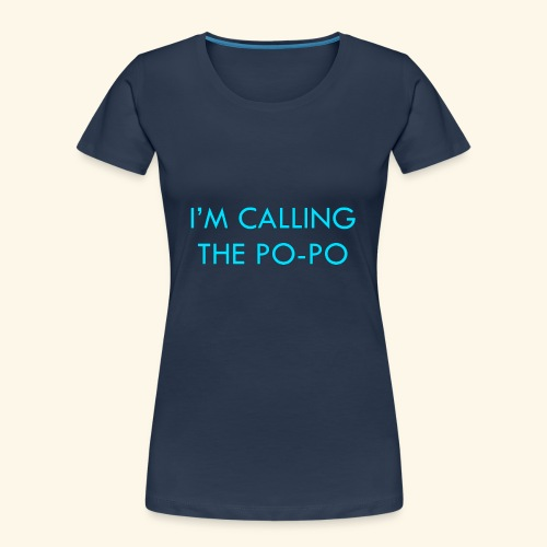 I'M CALLING THE PO-PO | ABBEY HOBBO INSPIRED - Women's Premium Organic T-Shirt