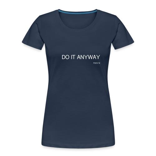 DO IT anyway WHITE font - Women's Premium Organic T-Shirt