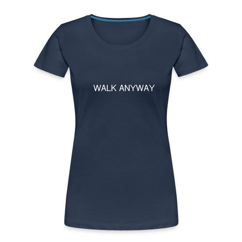 Walk Anyway - Women's Premium Organic T-Shirt