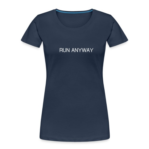 RUN ANYWAY - Women's Premium Organic T-Shirt