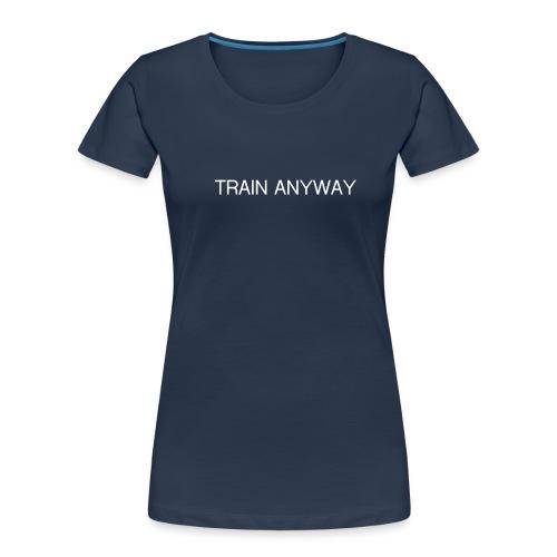 TRAIN ANYWAY - Women's Premium Organic T-Shirt