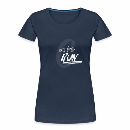 but first, RUN - Women's Premium Organic T-Shirt