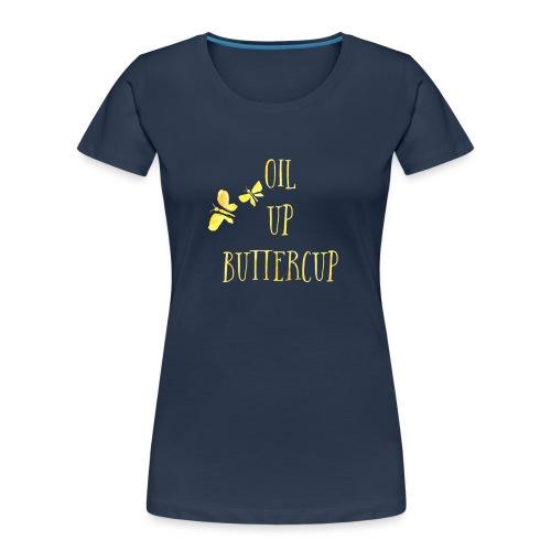 Oil up buttercup - Women's Premium Organic T-Shirt