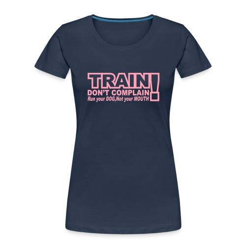 Train, Don't Complain - Dog - Women's Premium Organic T-Shirt