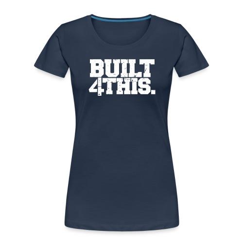 Built 4 This - Women's Premium Organic T-Shirt