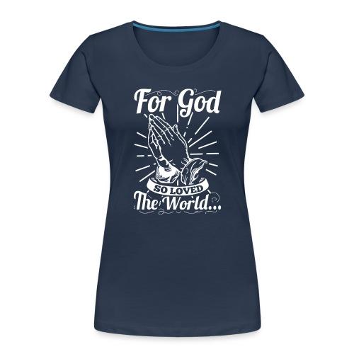 For God So Loved The World... (White Letters) - Women's Premium Organic T-Shirt
