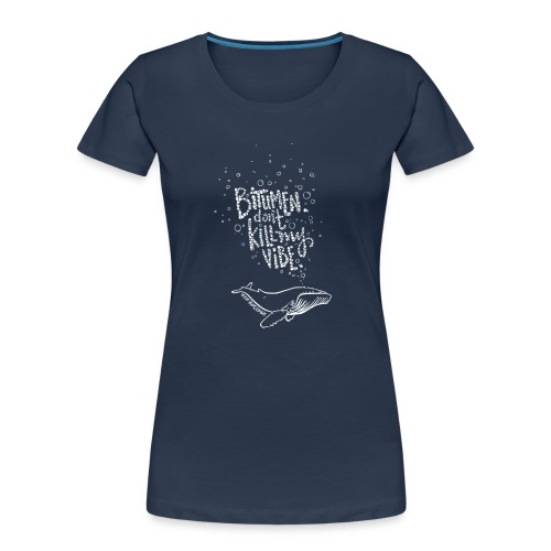 Bitumen Don't Kill My Vibe babywear! - Women's Premium Organic T-Shirt