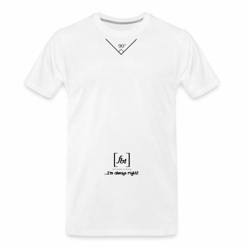 I'm always right! [fbt] - Men's Premium Organic T-Shirt