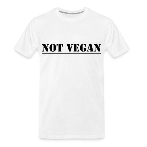 NOT VEGAN - Men's Premium Organic T-Shirt