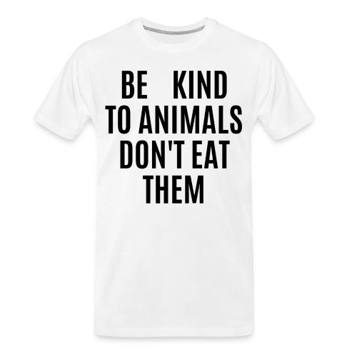 BE KIND TO ANIMALS DON T EAT THEM - Men's Premium Organic T-Shirt