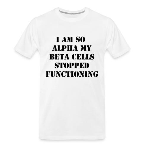I'm So Alpha My Beta Cells Stopped (Black) - Men's Premium Organic T-Shirt