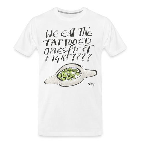 We Eat the Tatooed Ones First - Men's Premium Organic T-Shirt