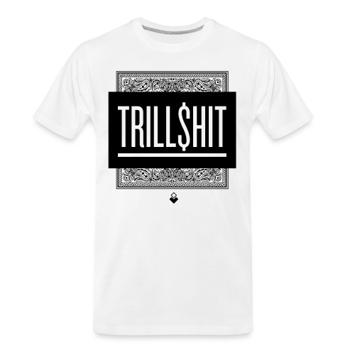 Trill Shit - Men's Premium Organic T-Shirt