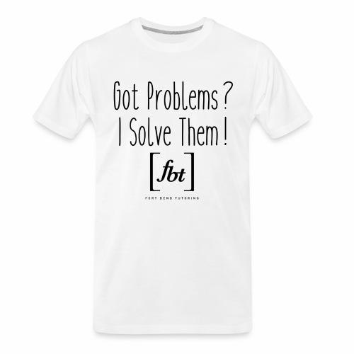 Got Problems? I Solve Them! - Men's Premium Organic T-Shirt