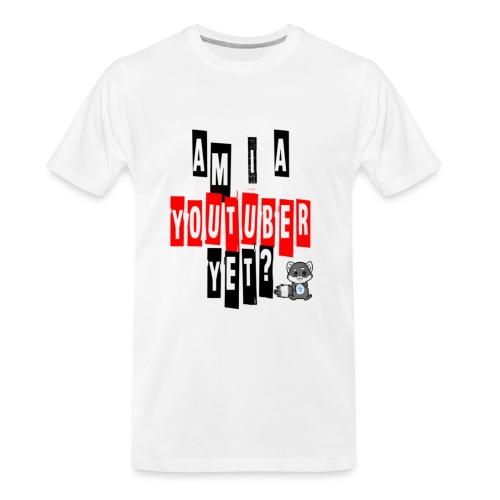 Am I A Youtuber Yet? - Men's Premium Organic T-Shirt