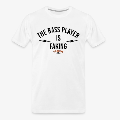 the bass player is faking - Men's Premium Organic T-Shirt