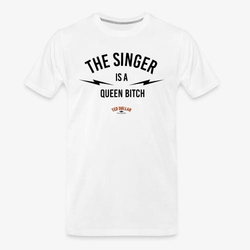 the singer is a queen bitch - Men's Premium Organic T-Shirt