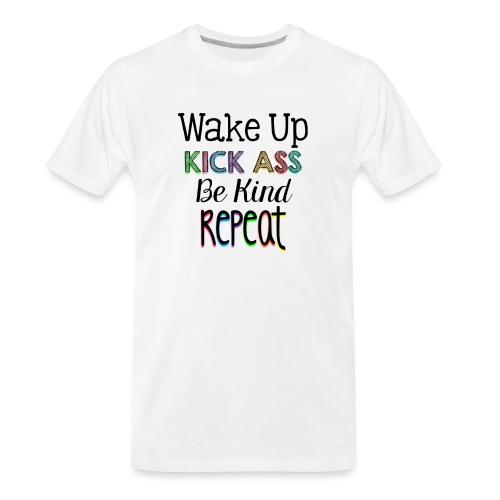 Wake Up Kick Ass Be Kind Repeat - Men's Premium Organic T-Shirt
