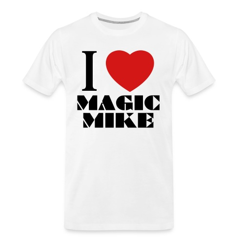 I Love Magic Mike T-Shirt - Men's Premium Organic T-Shirt
