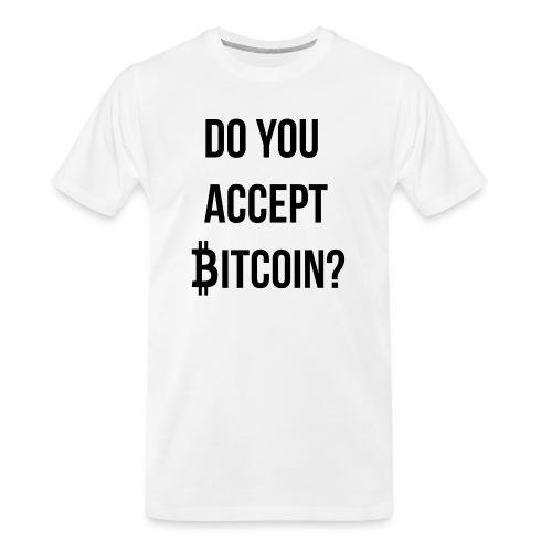 Do You Accept Bitcoin - Men's Premium Organic T-Shirt